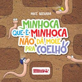 """Capa do livro """"Minhoca Que É Minhoca Não Dá Mole Pra Coelho"""""""""""