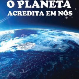 """Capa do Livro """"O Planeta Acredita em Nós"""""""